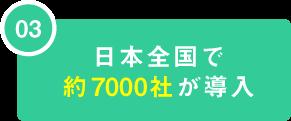 03 日本全国で約7000社が導入